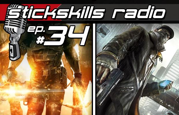 StickSkills Radio EP 34 – How Watch_Dogs will redefine multiplayer & Saints Row 4's dumb demo
