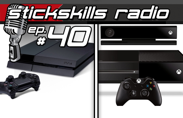 StickSkills Radio Episode 40:  PS4 vs Xbox One launch lineup & the Xbox One policy reversal