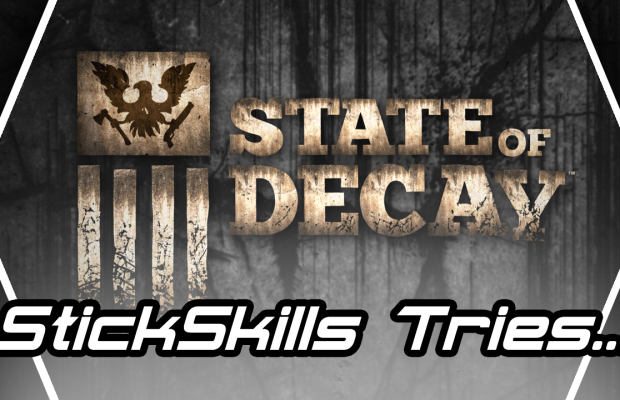 StickSkills Tries: State of Decay